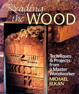 Reading the Wood: Techniques & Projects from a Master Woodworker, a book by Michael Elkan